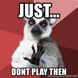 Chill Out Lemur - JUST...  DONT PLAY THEN