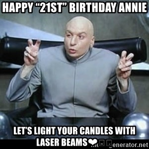 "dr. evil quotation marks - HAPPY ""21st"" BIRTHDAY ANNIE LET'S LIGHT YOUR CANDLES WITH LASER BEAMS❤️😘"