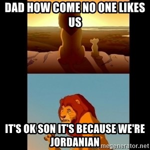 Lion King Shadowy Place - Dad how come no one likes us  It's ok son it's because we're Jordanian