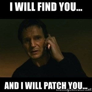 liam neeson taken - I will find you... And I will patch you...