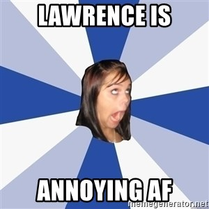 Annoying Facebook Girl - Lawrence is Annoying AF