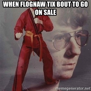PTSD Karate Kyle - When Flognaw Tix bout to go on sale