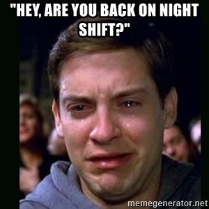 "crying peter parker - ""Hey, are you back on night shift?"""