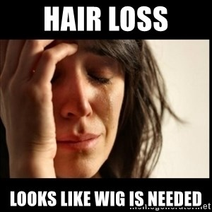 First World Problems - Hair Loss Looks like wig is needed