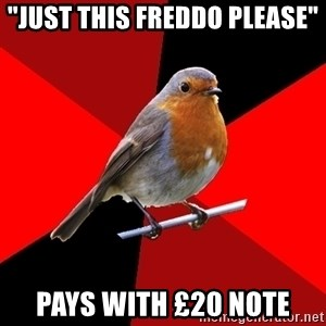 """Retail Robin - """"Just this Freddo please"""" Pays with £20 note"""