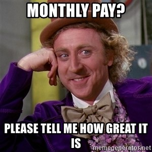 Willy Wonka - Monthly pay? Please tell me how great it is