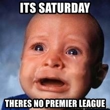 Very Sad Kid - Its saturday Theres no premier league