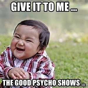 Evil Asian Baby - give it to me ... The good psycho shows ...
