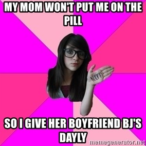 Idiot Nerd Girl - My mom won't put me on the pill So I give her boyfriend BJ's dayly