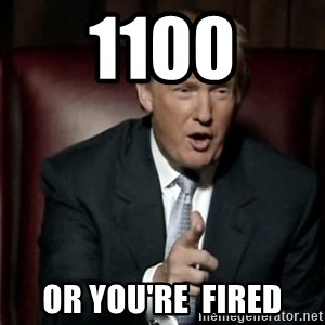 Donald Trump - 1100 Or you're  fired