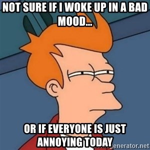 Not sure if troll - Not sure if I woke up in a bad mood... or if everyone is just annoying today