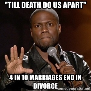 "Kevin Hart - ""Till death do us apart"" 4 in 10 marriages end in divorce"