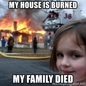 Disaster Girl - My house is burned My family died