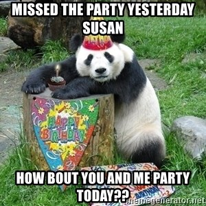 Happy Birthday Panda - Missed the party yesterday susan how bout you and me party today??