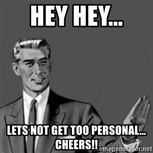 Correction Guy - Hey hey...  Lets not get too personal... Cheers!!