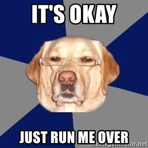 Racist Dog - It's okay Just run me over