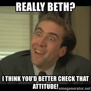 Nick Cage - Really Beth? I think you'd better check that attitude!