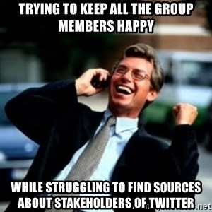 HaHa! Business! Guy! - Trying to keep all the group members happy while struggling to find sources about stakeholders of twitter