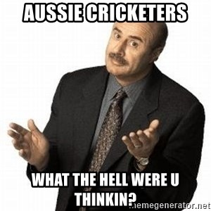 Dr. Phil - AUSSIE CRICKETERS WHAT THE HELL WERE U THINKIN?