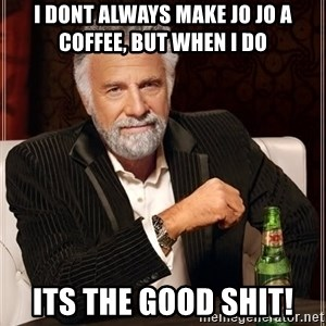 I Dont Always Troll But When I Do I Troll Hard - i dont always make Jo jo a coffee, but when i do its the good shit!