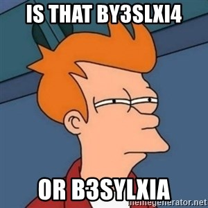 Not sure if troll - Is that by3slxi4 Or b3sYlxiA