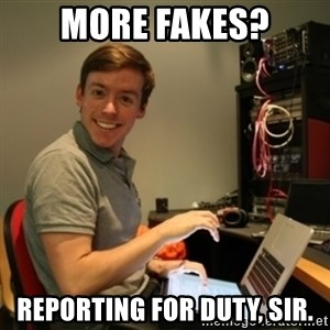 Ridiculously Photogenic Journalist - more fakes? reporting for duty, sir.