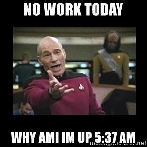 Patrick Stewart 101 - NO WORK TODAY WHY AMI IM UP 5:37 AM