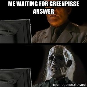 Waiting For - Me waiting for GreenPisse answer