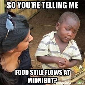 Skeptical 3rd World Kid - So you're telling me Food still flows at midnight?