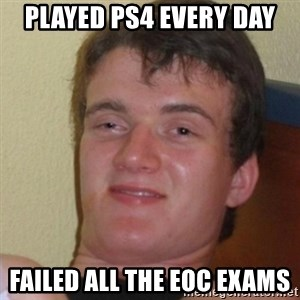 Stoner Stanley - PLAYED PS4 EVERY DAY FAILED ALL THE EOC EXAMS