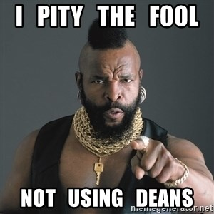 Mr T Fool - I   PITY   THE   FOOL NOT   USING   DEANS