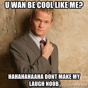 Neil Patrick Harris - u wan be cool like me? hahahahaaha dont make my laugh noob