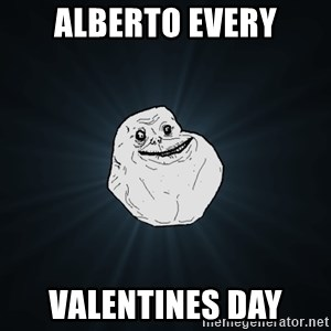 Forever Alone - ALBERTO EVERY VALENTINES DAY