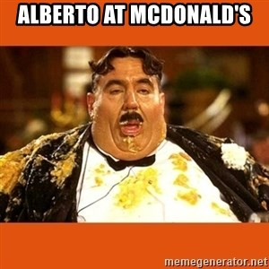 Fat Guy - ALBERTO AT MCDONALD'S
