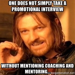 One Does Not Simply - One does not simply take a promotional interview  without mentioning coaching and mentoring...