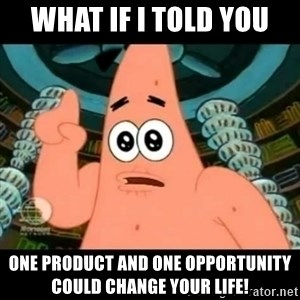 ugly barnacle patrick - What if I told you One product and one opportunity could change your life!