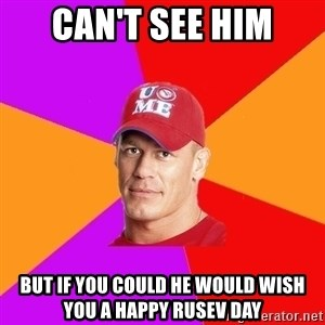 Hypocritical John Cena - Can't see him But if you could he would wish you a happy rusev day