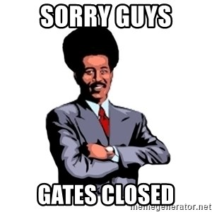 Pool's closed - sorry guys gates closed
