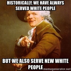 Joseph Ducreux - Historically, we have always served white people But we also serve new white people