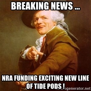 Joseph Ducreux - Breaking News ... NRA Funding Exciting New Line of Tide Pods !