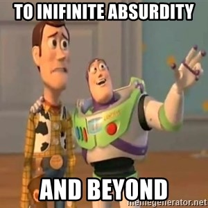 X, X Everywhere  - TO INIFINITE ABSURDITY AND BEYOND