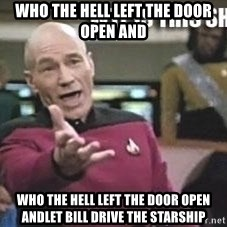 Patrick Stewart WTF - Who the hell left the door open and Who the hell left the door open andLet Bill drive the starship
