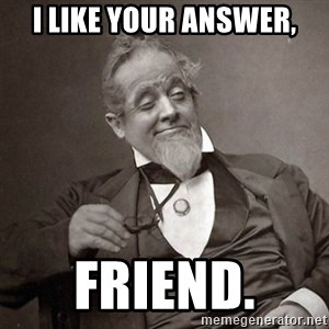 1889 [10] guy - I like your answer, friend.