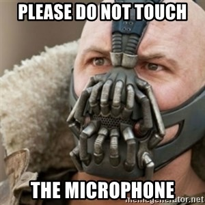 Bane - Please do not touch the microphone
