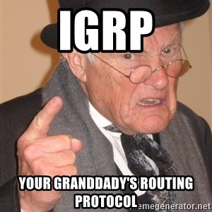 Angry Old Man - IGRP your granddady's routing protocol