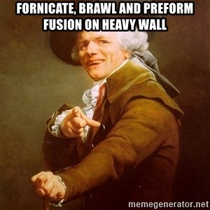 Joseph Ducreux - Fornicate, brawl and preform fusion on heavy wall