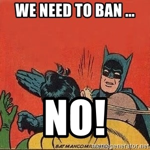 batman slap robin - We need to ban ... No!