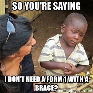 Skeptical 3rd World Kid - So you're saying I don't need a Form 1 with a brace?