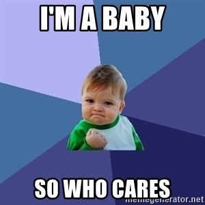 Success Kid - i'm a baby so who cares
