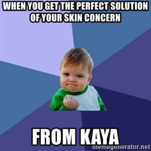 Success Kid - When you get the perfect solution of your skin concern  From KAYA